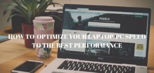 Read more about the article How to Optimize your LAPTOP/PC Speed to the Best performance