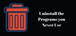 Uninstall the Programs you Never Use